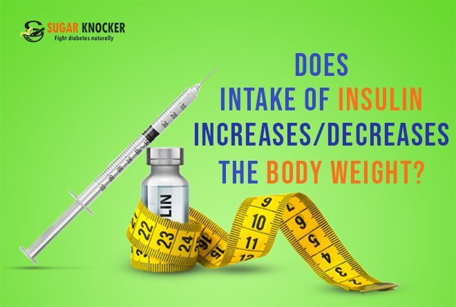 Does Intake of Insulin Increases OR Decreases Your Body Weight?