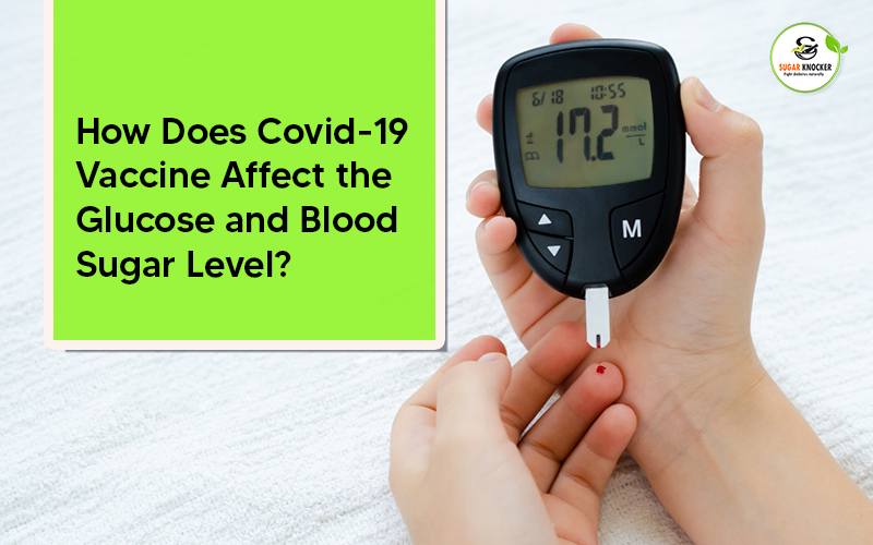 How Does Covid-19 Vaccine Affect the Glucose and Blood Sugar Level?