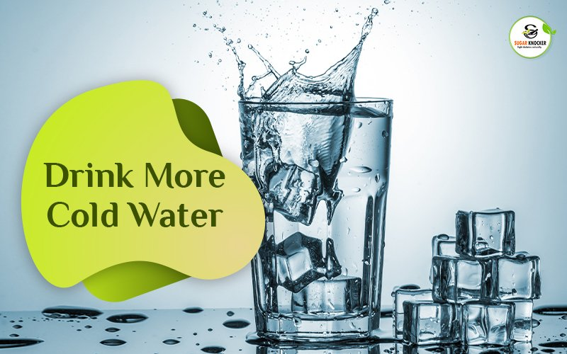 Drink More Cold Water